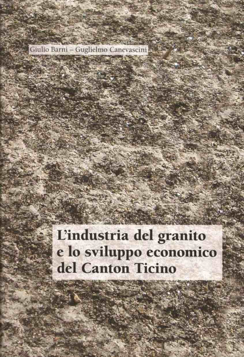 65114cd14f8d L  industria del granito e lo sviluppo economico del Canton Ticino (6  Ingegneria. Industria. Tecnica. Agricoltura) Segn.  679.8 (494.5) BARNI