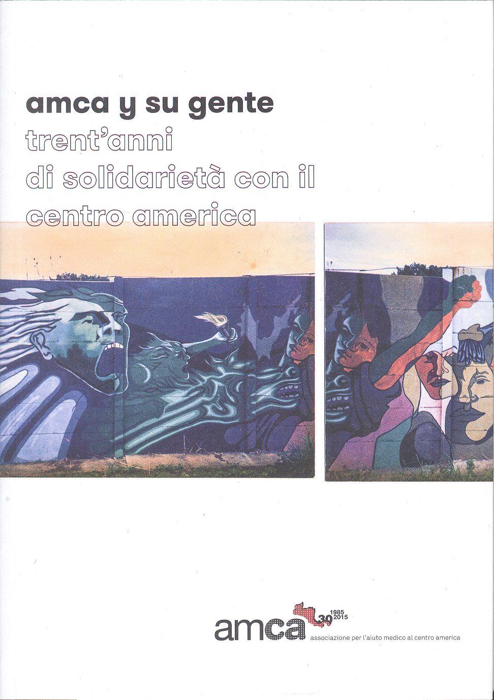 Nerini, Davide e Cattaneo Chicus, Manuela ( cura redazionale) Amca y su  gente   trent anni di solidarietà con il centro america 846480f5c81d