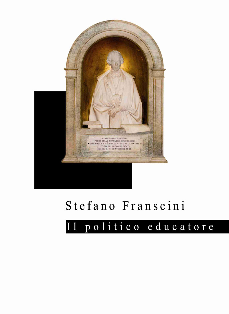 Stefano Franscini   il politico educatore   con una scelta antologica di  testi fransciniani (9. - Storia 3ab8751bb98