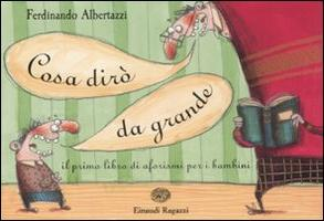 Cosa dirò da grande   il primo libro di aforismi per i bambini (Genere   aforismi citazioni 5624eda94b3